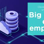 Las Claves de un Proyecto Big Data Exitoso #Tecnologia
